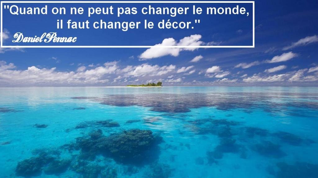 Quand on ne peut pas changer le monde, daniel pennac, il faut changer le décor, changer de vie, vivre ses rêves, développement personnel, coaching, blog, voyages, vivre ses rêves,life list