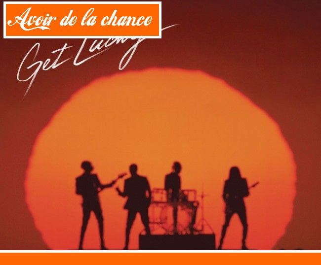 Get lucky ou comment avoir de la chance