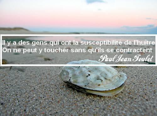Il y a des gens qui ont la susceptibilité de l huître, Paul Jean Toulet, comment ne plus être susceptible, susceptibilité, émotions, développement personnel, coaching,