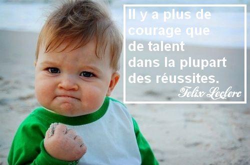 Il y a plus de courage que de talent dans la plupart des réussites, Félix Leclerc, réussir, génération Y, nous generation Y voulons une vie intense, monbonpote, bébé sur la plage, réussir, réussir dans la vie, changer de vie, generation y