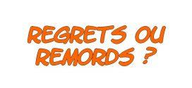 Mieux vaut des remords que des regrets