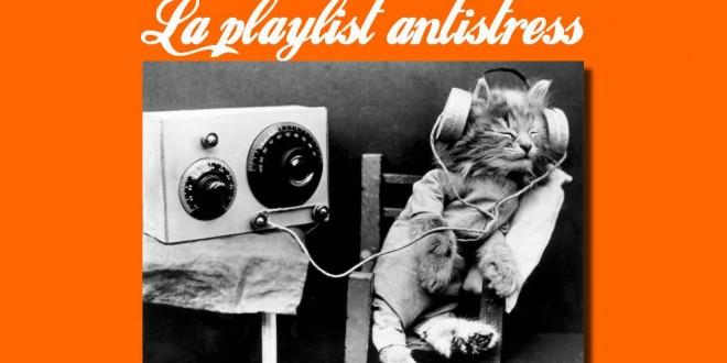 La playlist antistress qui envoie du lourd