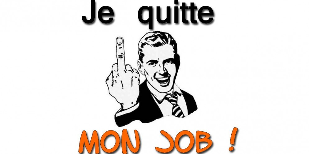 MES 5 raisons de quitter son job et de dire fuck à son boss